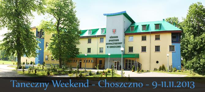 9-11.11.2013 Taneczny Weekend w Choszcznie