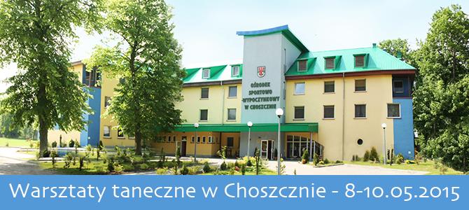 08-10.05.2015 – Warsztaty taneczne w Choszcznie