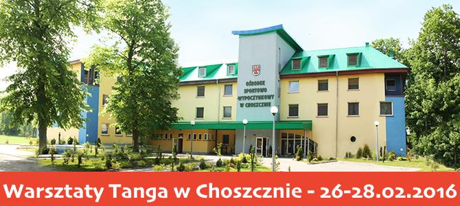 Warsztaty Tanga w Choszcznie 26-28.02.2016